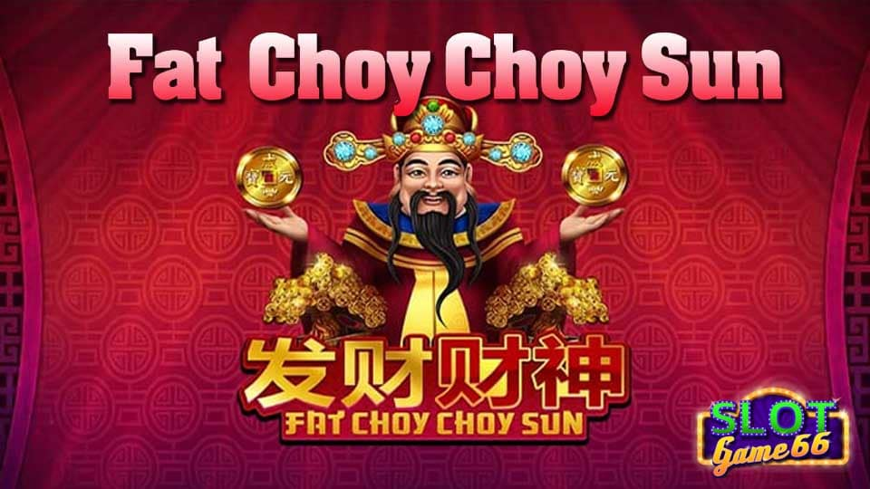 รีวิว Fat Choy Choy Sun slot